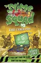 Slime Squad Vs The Cyber-Poos - Book 3 ebook by Steve Cole