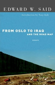 From Oslo to Iraq and the Road Map - Essays ebook by Edward W. Said