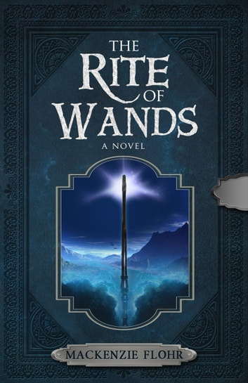 The Rite of Wands - The Rite of Wands, #1 ebook by Mackenzie Flohr
