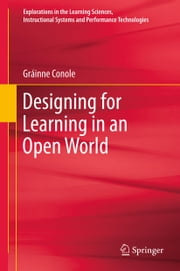 Designing for Learning in an Open World ebook by Gráinne Conole