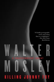 Killing Johnny Fry: A Sexistential Novel - A Sexistential Novel ebook by Walter Mosley