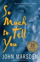 So Much to Tell You ebook by John Marsden
