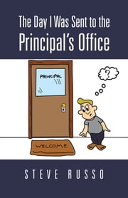 The Day I Was Sent to the Principal's Office ebook by Steve Russo