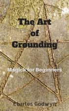 The Art of Grounding ebook by Charles Godwyn