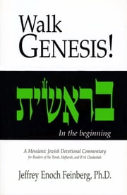 Walking Genesis - In The Beginning. A Messianic Jewish Devotional Commentary. For Readers of the Torah, Haftarah, and B'rit Chaadashah ebook by Jeffrey Enoch Feinberg Ph.D.
