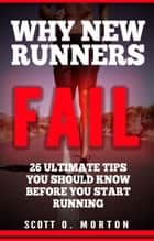 Why New Runners Fail: 26 Ultimate Tips You Should Know Before You Start Running! - Beginner to Finisher, #1 ebook by