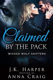 Claimed by the Pack - Wicked Wolf Shifters ebook by Anna Craig