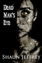Dead Man's Eye ebook by Shaun Jeffrey