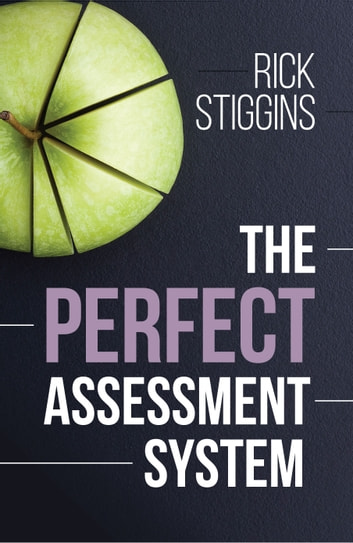 The Perfect Assessment System ebook by Rick Stiggins