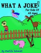 What a Joke!: For Kids of All Ages ebook by Marlize Schmidt