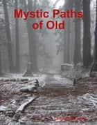 Mystic Paths of Old ebook by Christopher Goben