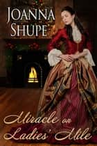 Miracle on Ladies' Mile - A Gilded Age Holiday Novella ebook by Joanna Shupe