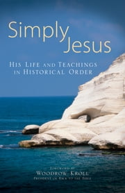 Simply Jesus - His Life and Teachings in Historical Order ebook by Baker Publishing Group,Woodrow Kroll