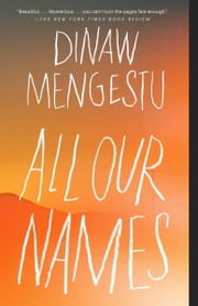 All Our Names ebook by Dinaw Mengestu