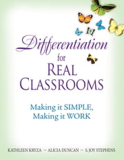 Differentiation for Real Classrooms - Making It Simple, Making It Work ebook by Kathleen Kryza,Alicia M. Duncan,S. (Susan) Joy Stephens