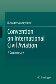 Convention on International Civil Aviation - A Commentary ebook by Ruwantissa Abeyratne