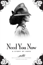 Need You Now - A Story of Hope ebook by Plumb,Sue Foth Aughtmon