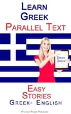 Learn Greek Parallel Text - Easy Stories (Greek - English) ebook by Polyglot Planet Publishing