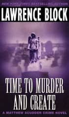 Time to Murder and Create ebook by Lawrence Block