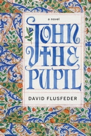 John the Pupil - A Novel ebook by David Flusfeder