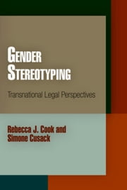 Gender Stereotyping: Transnational Legal Perspectives ebook by Cook, Rebecca J.