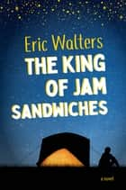 The King of Jam Sandwiches ebook by Eric Walters