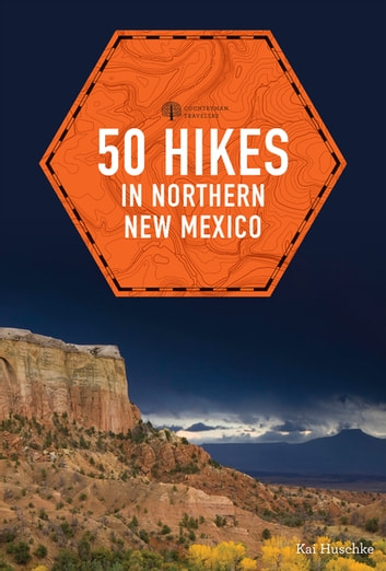 50 Hikes in Northern New Mexico (Explorer's 50 Hikes) ebook by Kai Huschke