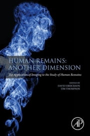 Human Remains: Another Dimension - The Application of Imaging to the Study of Human Remains ebook by Tim Thompson, David Errickson