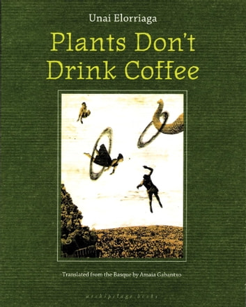 Plants Don't Drink Coffee ebook by Unai Elorriaga