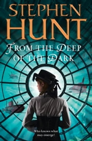 From the Deep of the Dark ebook by Stephen Hunt