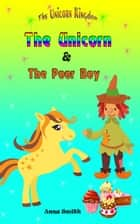 The Unicorn & The Poor Boy - The Unicorn Kingdom, #2 ebook by Anna Smith