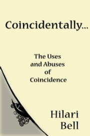 Coincidentally... The uses and abuses of coincidence ebook by Hilari Bell