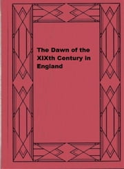 The Dawn of the XIXth Century in England - A social sketch of the times ebook by John Ashton