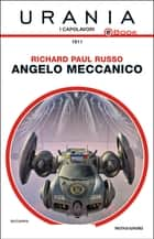 Angelo meccanico (Urania) ebook by Richard Paul Russo