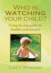 Who Is Watching Your Child? ebook by Lucy Nyagah