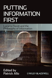 Putting Information First - Luciano Floridi and the Philosophy of Information ebook by Patrick Allo