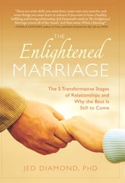 The Enlightened Marriage - The 5 Transformative Stages of Relationships and Why the Best Is Still to Come ebook by Jed Diamond