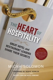 The Heart of Hospitality - Great Hotel and Restaurant Leaders Share Their Secrets ebook by Micah  Solomon,Herve Humler