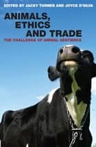 Animals, Ethics and Trade ebook by Joyce D'Silva,Jacky Turner