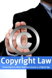 Copyright Law - Protecting Your Most Important Assets in a Digital Age ebook by Minute Help Guides