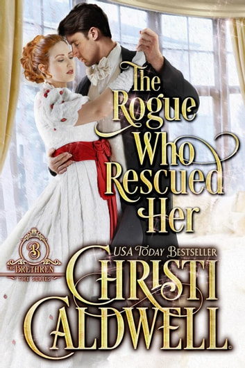 The Rogue Who Rescued Her - The Brethren, #3 ebook by Christi Caldwell