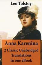 Anna Karenina - 2 Classic Unabridged Translations in one eBook (Garnett and Maude translations) ebook by Leo Tolstoy, Constance Garnett, Aylmer Maude,...