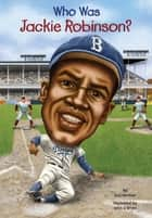 Who Was Jackie Robinson? ebook by Gail Herman, John O'Brien, Who HQ