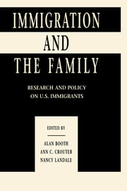Immigration and the Family - Research and Policy on U.s. Immigrants ebook by Alan Booth,Ann C. Crouter,Nancy Landale,Nancy S. Landale