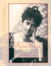 Princess Ka'iulani - Hope of a Nation, Heart of a People ebook by Linnea, Sharon