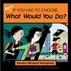 More If You Had to Choose What Would You Do? ebook by Sandra Mcleod Humphrey