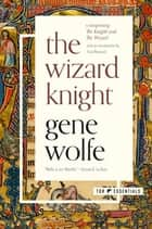 The Wizard Knight - (Comprising The Knight and The Wizard) ebook by Gene Wolfe