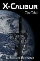 X-Calibur: The Trial ebook by Robert Jackson-Lawrence