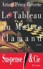 Le Tableau du Maître flamand ebook by Arturo Pérez-Reverte