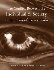 The Conflict Between the Individual & Society In the Plays of James Bridie ebook by Ernest G. Mardon, Austin A. Mardon